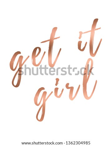 Get it girl print. Rose gold print. Home decoration, typography poster. Typography poster in rose gold. Motivation and inspiration quote.