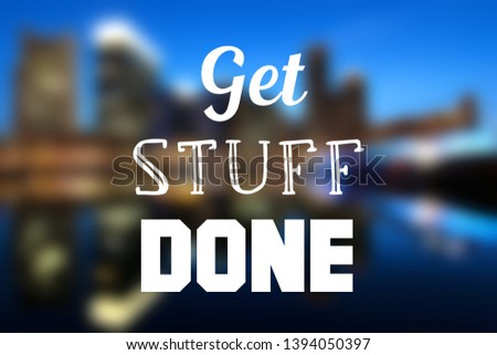 Get stuff done - motivational poster for workplace goals and proactivity. #1394050397