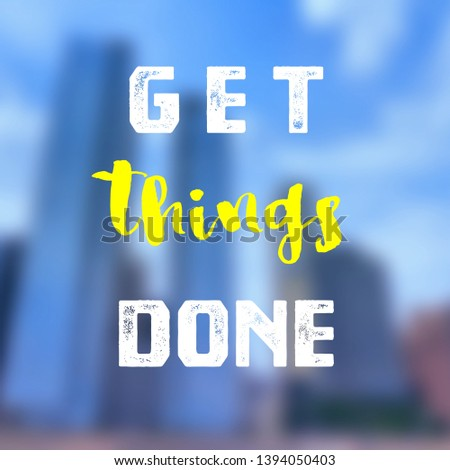 Get things done - motivational poster for workplace goals and proactivity. #1394050403