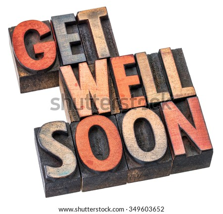 Get well soon wishes in letterpress wood type printing blocks stained by inks, isolated on white #349603652