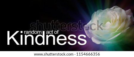 Gift Someone a Random Act of Kindness  - a black background with beautiful white rose head  and the words RANDOM ACT OF KINDNESS with copy space above