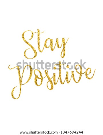 Glitter stay positive. Typography poster. Modern calligraphy vector illustration. Motivation and inspiration quote. Home decoration, positive typography poster,