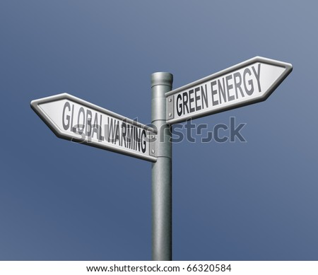 global warming or green energy road sign climate change or alternative energy nature conservation safe planet ecological choice  climate warming alternative energy sustainable energy