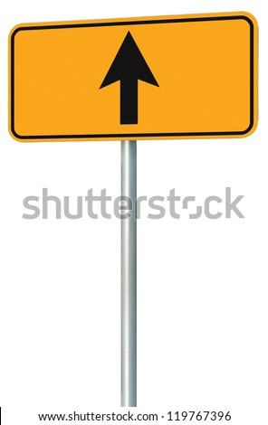 Go straight ahead route road sign, yellow isolated roadside traffic signage, this way only direction pointer perspective, black arrow frame roadsign, grey pole post