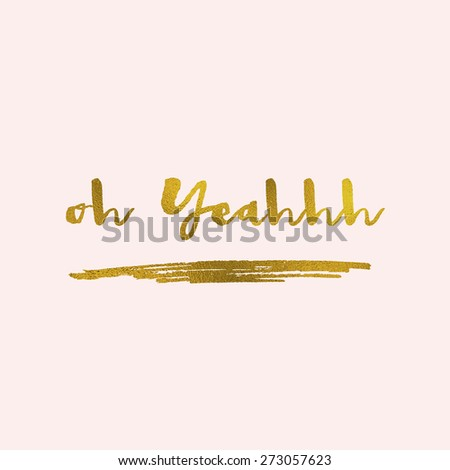 Gold Foil Calligraphy Quote With Modern Brush Lettering Style. Oh Yeah Quote