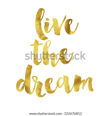 Gold phrase quote live the dream on white background