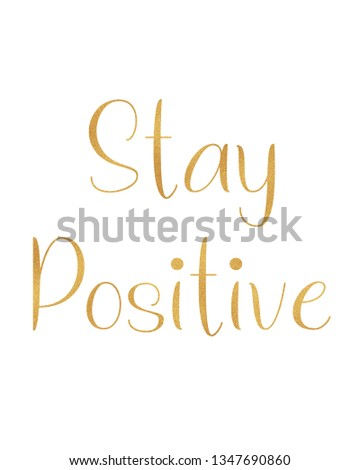 Gold Stay Positive Typography poster. Modern calligraphy vector illustration. Motivation and inspiration quote. Home decoration, positive typography poster,