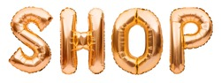 Golden word SHOP made of inflatable balloons isolated on white background. Gold foil balloon letters. Shopping and sales concept
