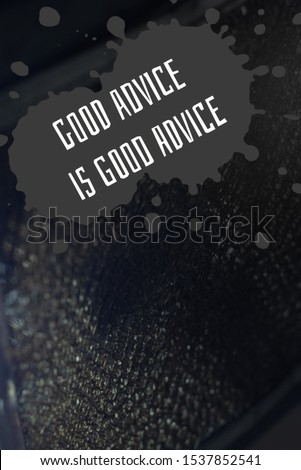 Good advice is good advice written in white text on a photo of a grungy background