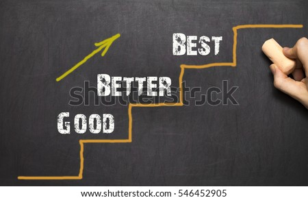 Good - Better - Best. On the black bacground