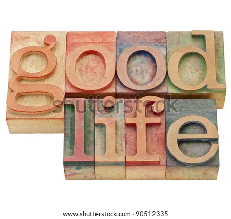 good life - isolated text in vintage wood letterpress printing blocks