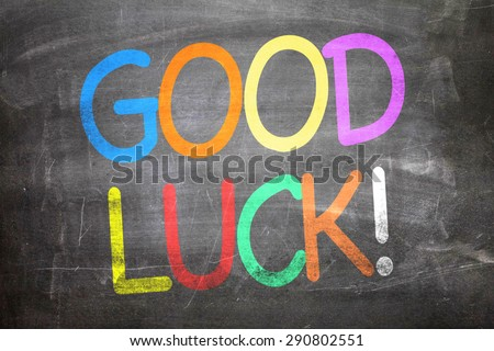 Good Luck written on a chalkboard #290802551