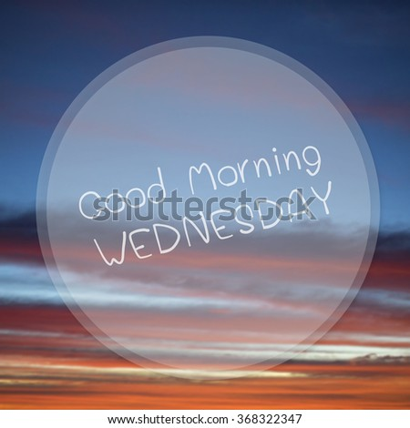 Good Morning Wednesday on sunrise sky blur background.