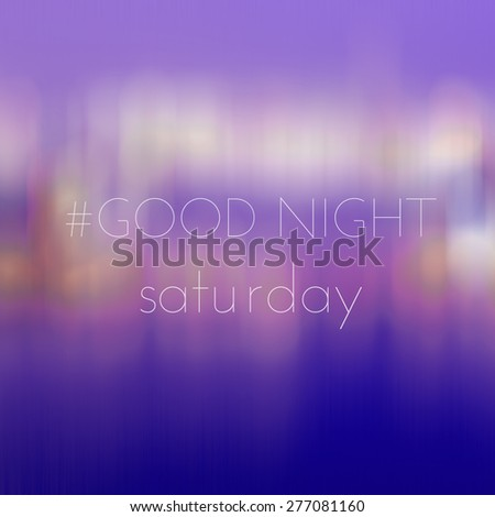 Good Night Saturday on blur bokeh background