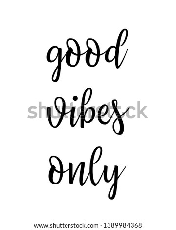 Good vibes only print. Home decoration, typography poster. Typography poster in black and white. Motivation and inspiration quote.