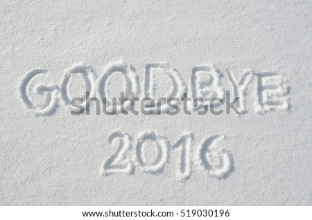 Goodbye 2016 handwritten on flat snow surface. Horizontal new year holiday postcard, greeting card. #519030196