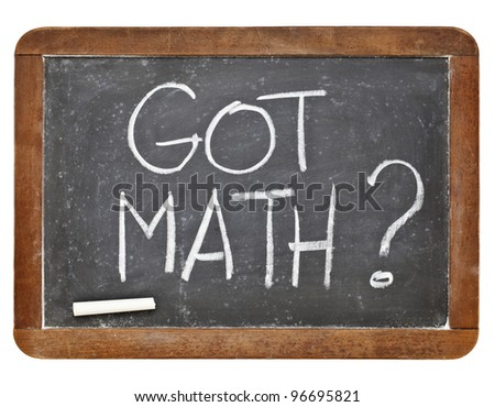 Got math question - white chalk handwriting on vintage slate blackboard isolated on white