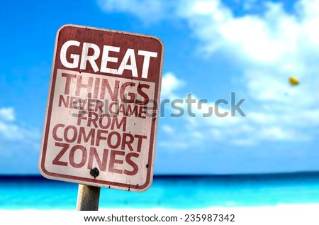 Great Things Never Came From Comfort Zones sign with a beach on background