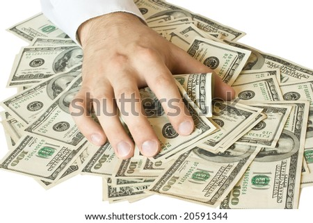 Greedy hand grabs money lot of dollars