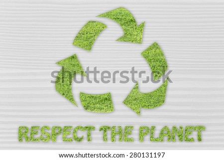 green economy and ecology: symbol of recycling made of grass with writing Respect the planet