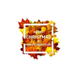 Greeting card with text Merry Christmas and Happy New Year. Christmas banner. Rectangle frame of colorful autumn maple leaves isolated on white. Rectangle frame frame of dried leaves.
