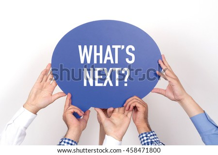 Group of people holding the WHAT'S NEXT? written speech bubble