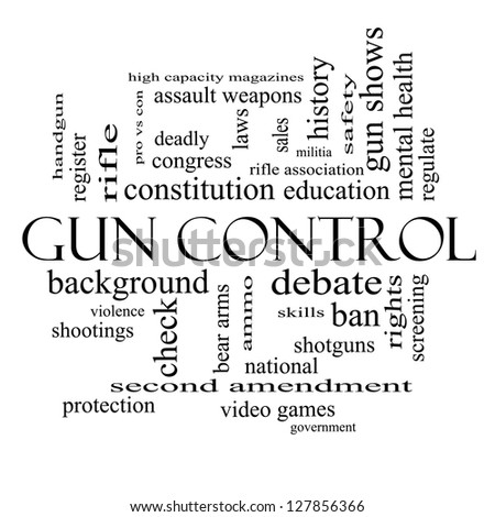 Gun Control Word Cloud Concept in black and white with great terms such as second, amendment, right, bear, arms, violence and more.