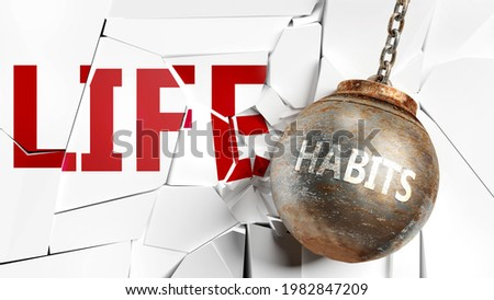 Habits and life - pictured as a word Habits and a wreck ball to symbolize that Habits can have bad effect and can destroy life, 3d illustration Stock photo ©