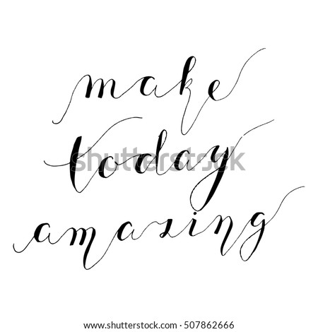 b8093eafe6237 Hand drawn lettering with words Make today amazing. Typography poster, Ink  brush calligraphy for