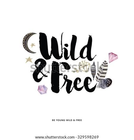 "Hand drawn typographic design ""Wild and Free"""