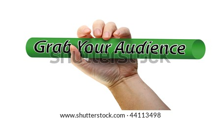 "Hand grabbing cylinder with message ""grab your audience"", isolated on white background."