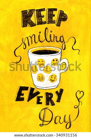 Hand lettered inspirational typography poster -  Keep smiling every day, on yellow acrylic background.  Illustration for cooking site, menus and food designs.