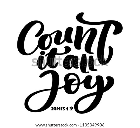 Hand lettering Count it all Joy, James 1:2. Biblical background. Text from the Bible Old Testament. Christian verse,  illustration isolated on white background.