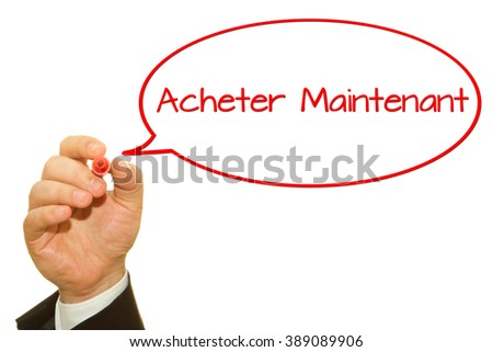 Hand writing French Slogan Acheter Maintenant (Buy Now!) on a transparent wipe board.