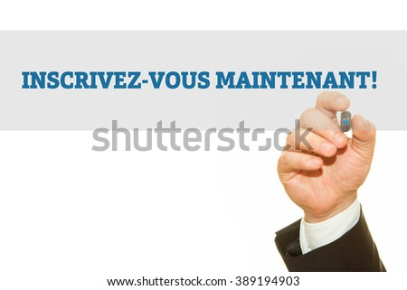 Hand writing French Slogan INSCRIVEZ-VOUS MAINTENANT! (Register NOW!) on a transparent wipe board.