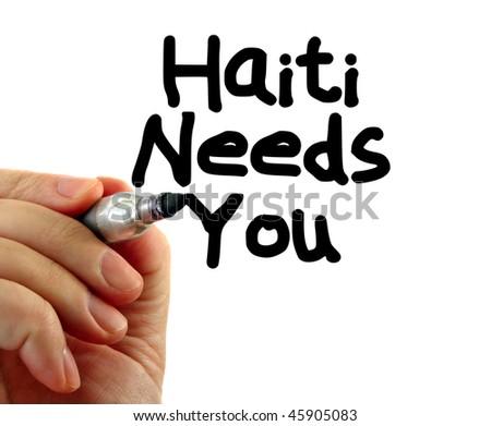 Hand writing Haiti Needs You, isolated on white background.