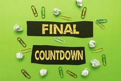 Hand writing sign Final Countdown. Word for Last moment of any work having no posibility of discusion Forming New Thoughts Uncover Fresh Ideas Accepting Changes