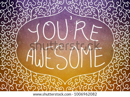 hand written inspirational typography quote or saying you're awesome  in white letters in decorated curl frame design border on purple and orange background, appreciation compliment