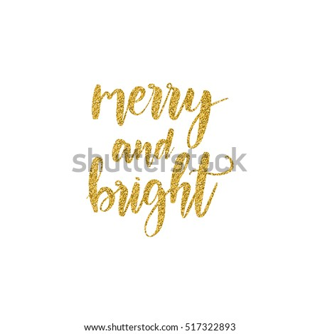 Hand written winter phrase - Merry and bright. Golden glitter calligraphy isolated on white background. Great element for your Christmas design