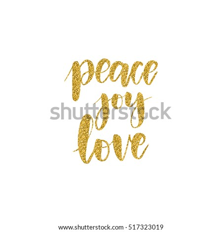Hand written winter phrase - Peace Joy Love. Golden glitter calligraphy isolated on white background. Great element for your Christmas design
