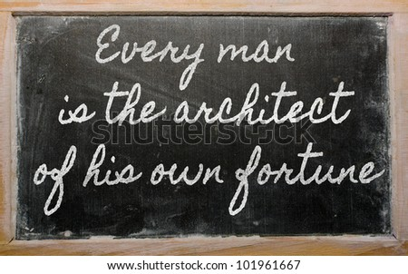 every man is architect of his own fortune essay Michael josephson we describe the character of a person in reference to  of  his own fortune but let us say, every man is the architect of his own character.