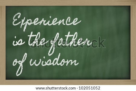 handwriting blackboard writings -  Experience is the father of wisdom