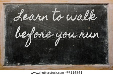 handwriting blackboard writings - Learn to walk before you run