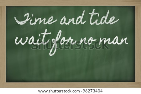 handwriting blackboard writings - Time and tide wait for no man