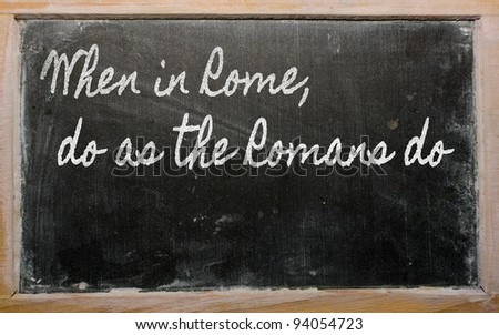 handwriting blackboard writings - When in Rome, do as the Romans do