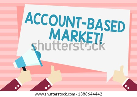 Handwriting text Account Based Market. Concept meaning resources target a key group of specific accounts Hand Holding Megaphone and Other Two Gesturing Thumbs Up with Text Balloon.