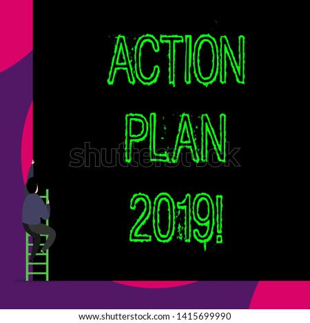 Handwriting text Action Plan 2019. Concept meaning proposed strategy or course of actions for current year Back view young man climbing up staircase ladder lying big blank rectangle.