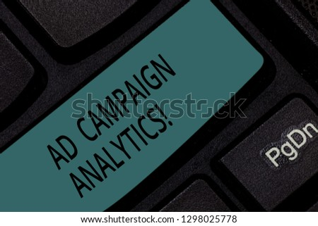 Handwriting text Ad Campaign Analytics. Concept meaning monitor campaigns and their respective outcomes Keyboard key Intention to create computer message pressing keypad idea.