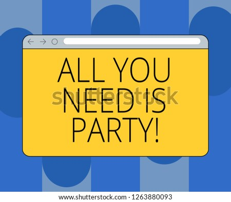 Handwriting text All You Need Is Party. Concept meaning Celebration leisure activities relaxation have fun Monitor Screen with Forward Backward Progress Control Bar Blank Text Space.