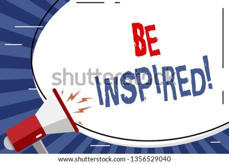 Handwriting text Be Inspired. Concept meaning fill someone with urge or ability to do or feel something Blank White Huge Oval Shape Sticker and Megaphone Shouting with Volume Icon.